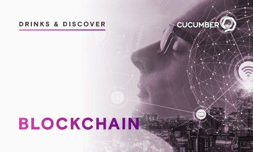 Drinks & Discover @ Cucumber - Blockchain 101