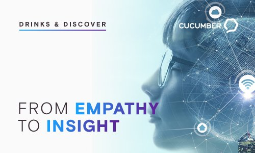 Drinks & Discover @ Cucumber - From Empathy To Insight