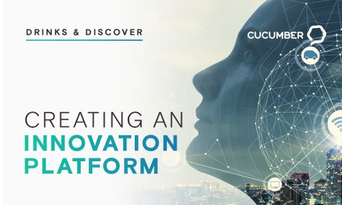 Drinks & Discover @ Cucumber - Creating An innovation Platform